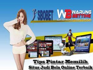 Tips Memilih Situs Judi Bola Online